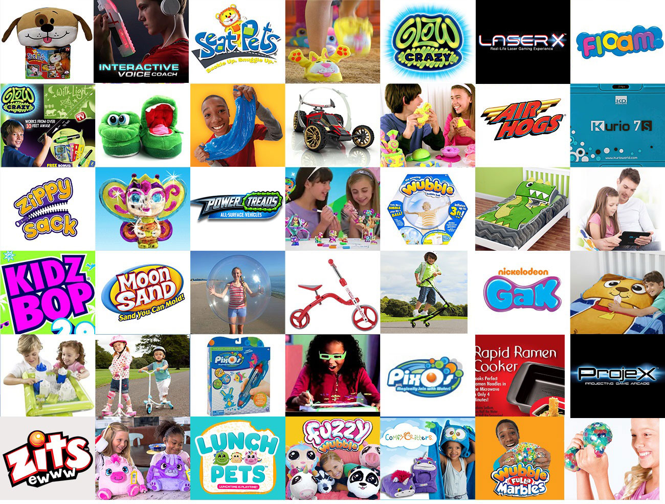 Seatpets, Gak, Seatpets, Stompeez, Glow Crazy, Kidz Bop, Floam, Glow Crazy, Stompeez, Gak, Air Hogs, Floam, Air Hogs, Kurio Tablet, Zippysack, Sparkleez, Moon Sand, Sparkleez, Wubble, Zippysack, Kurio, Kidz Bop, Moon Sand, Wubble, Yvolution, Y Fliker, Gak, Zippysack, Moon Sand, Y Fliker, Pixos, 3D Magic, Pixos, Rapid Ramen, Floam